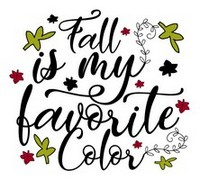 Fall Sayings - Fall is my favorite color