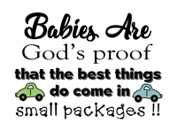 Baby Quotes - Babies are God's proof that the best things do come in small packages