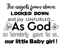 Baby Quotes - The angels from above looked down and joy unfurled. As God to tenderly gave to us our little baby girl