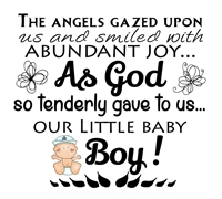 Baby Quotes - The Angels gazed upon us and smiled with abundant joy as God so tenderly gave to us our little baby boy.