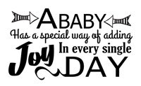Baby Sayings - A baby has a special way adding joy in every single day