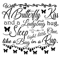 Baby Quotes - With a butterfly kiss and a ladybug hug, sleep tight little one, like a bug in a rug