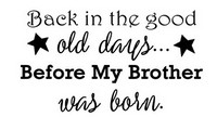 Brother Good Old Days Saying