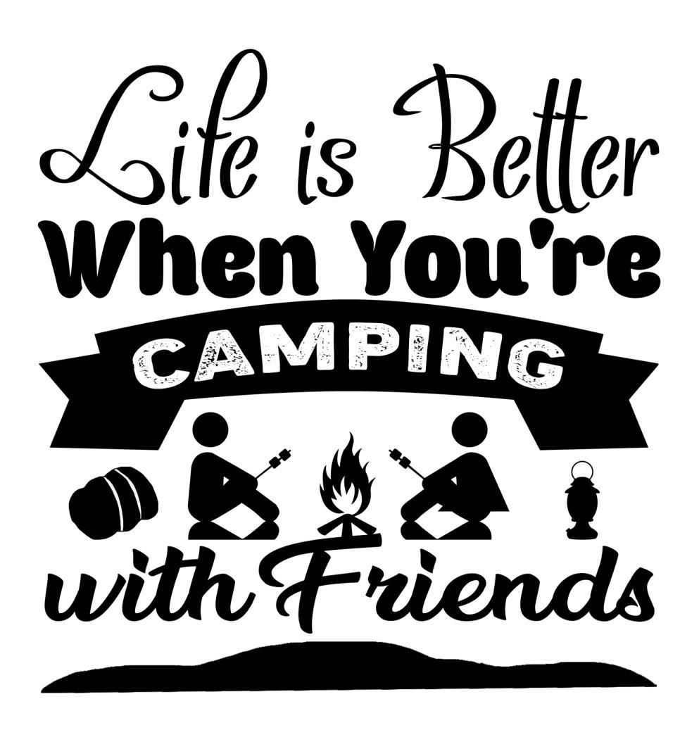 Camping Slogans - Life is Better Camping With Friends