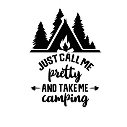Funny Camping Saying Call Me Pretty Take Me Camping