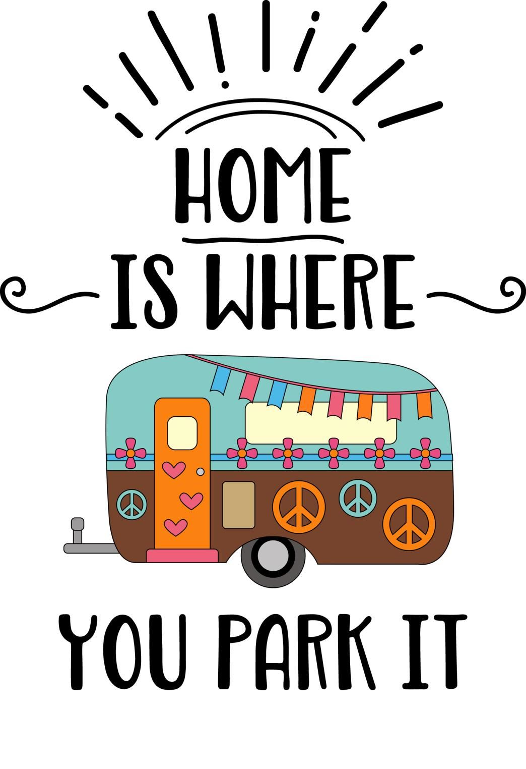 Camping Sayings - Home is Where You Park It