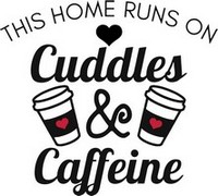 Coffee Sayings - This home runs on cuddles & caffeine