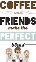 Coffee Sayings - Coffee and friends make the perfect blend