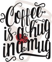 Coffee Sayings - Coffee is a hug in a mug