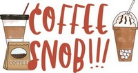 Coffee Sayings - Coffee snob