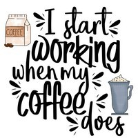 Coffee Sayings - I start working when my coffee does