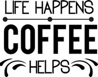 Coffee Sayings - Life happens coffee helps
