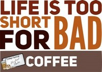 Coffee Sayings - Life is too short for bad coffee