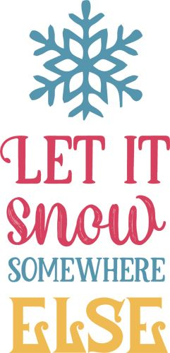 Delightful Winter Quote Saying Let It Snow Somewhere Else